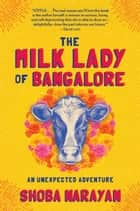 The Milk Lady of Bangalore - An Unexpected Adventure ebook by Shoba Narayan