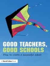 Good Teachers, Good Schools - How to Create a Successful School ebook by David Hudson