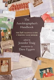 The Autobiographer's Handbook - The 826 National Guide to Writing Your Memoir ebook by Jennifer Traig,Dave Eggers