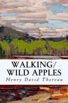 Walking/Wild Apples ebook by Henry David Thoreau
