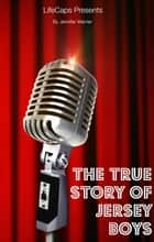The True Story of the Jersey Boys ebook by Jennifer Warner