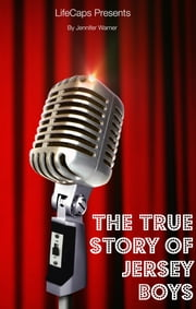 The True Story of the Jersey Boys - The Story Behind Frankie Valli and The Four Seasons ebook by Jennifer Warner
