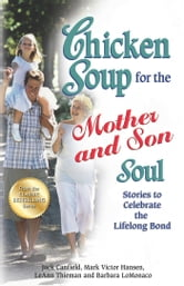 Chicken Soup for the Mother and Son Soul - Stories to Celebrate the Lifelong Bond ebook by Jack Canfield,Mark Victor Hansen
