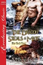 The Dragon Steals a Mate ebook by Marcy Jacks