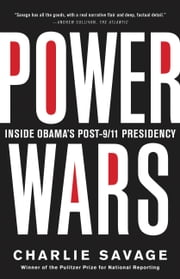Power Wars - Inside Obama's Post-9/11 Presidency ebook by Charlie Savage