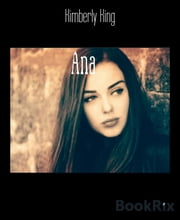 Ana - A story of a 14-year girl who undergoes a life changing event ebook by Kimberly King