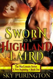 Sworn to a Highland Laird - The MacLomain Series: A New Beginning, #1 ebook by Sky Purington