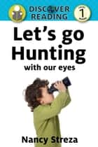 Let's go Hunting (With our Eyes): Level 1 Reader ebook by Nancy Streza