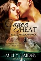 Caged Heat ebook by Milly Taiden