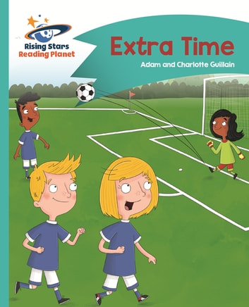 Reading Planet - Extra Time - Turquoise: Comet Street Kids ebook by Adam Guillain,Charlotte Guillain