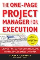 The One-Page Project Manager for Execution - Drive Strategy and Solve Problems with a Single Sheet of Paper ebook by Clark A. Campbell, Mike Collins