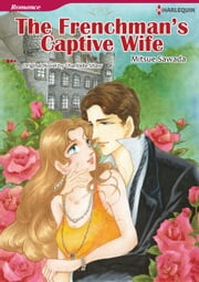 THE FRENCHMAN'S CAPTIVE WIFE (Harlequin Comics) - Harlequin Comics ebook by Chantelle Shaw,Mitsue Sawada