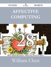 Affective Computing 28 Success Secrets - 28 Most Asked Questions On Affective Computing - What You Need To Know ebook by William Chen