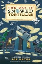 The Day It Snowed Tortillas / El día que nevó tortilla - Folk Tales Retold by Joe Hayes ebook by Joe Hayes, Antonio Castro L.