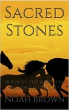 Sacred Stones: Book III of The Babylon Road Chronicles ebook by Noah Brown