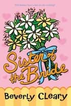 Sister of the Bride ebook by Beverly Cleary