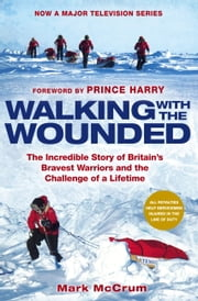 Walking With The Wounded - The Incredible Story of Britains Bravest Warriors and the Challenge of a Lifetime ebook by Mark McCrum,Harry