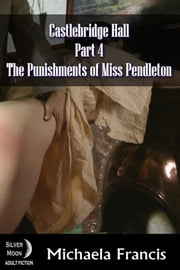 The Punishments of Miss Pendleton: Castlbridge Hall Book 4 ebook by Michaela Francis