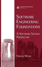 Software Engineering Foundations: A Software Science Perspective ebook by Wang, Yingxu