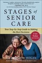 Stages of Senior Care: Your Step-by-Step Guide to Making the Best Decisions ebook by Paul Hogan,Lori Hogan