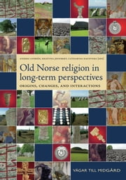 Old Norse Religion in Long-Term Perspectives - Origins, Changes & Interactions ebook by Anders Andren,Kristina Jennbert