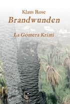 Brandwunden - La Gomera-Krimi ebook by Klaus Rose