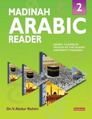 Madinah Arabic Reader: Book2 - Islamic Children's Books on the Quran, the Hadith and the Prophet Muhammad ebook by Dr. V. Abdur Rahim