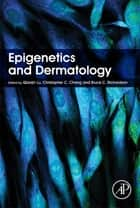 Epigenetics and Dermatology ebook by Qianjin Lu, Bruce C. Richardson, Christopher Chang