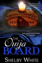 The Ouija Board (Paranormal Adventure Series Book 1) ebook by Shelby White