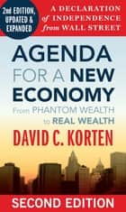 Agenda for a New Economy - From Phantom Wealth to Real Wealth ebook by David C. Korten