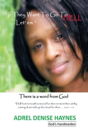 """IF THEY WANT TO GO TO HELL . . . LET'EM"" - There is a word from God ebook by ADREL DENISE HAYNES"