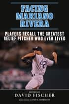Facing Mariano Rivera ebook by David Fischer,Dave Anderson