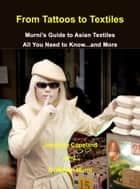 From Tattoos to Textiles, Murni's Guide to Asian Textiles, All You Need to Know…And More ebook by Murni