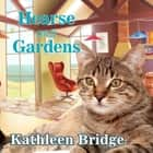 Hearse and Gardens audiobook by Kathleen Bridge