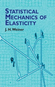 Statistical Mechanics of Elasticity ebook by J.H. Weiner