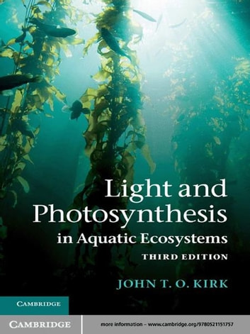Light and Photosynthesis in Aquatic Ecosystems ebook by John T. O. Kirk