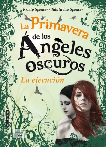 LA PRIMAVERA DE LOS ÁNGELES OSCUROS. LA EJECUCIÓN. ebook by Kristy Spencer,Tabita Lee Spencer,Hermanas Spencer