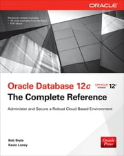 Oracle Database 12c The Complete Reference - The Complete Reference ebook by Bob Bryla,Kevin Loney