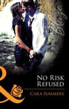 No Risk Refused ebook by Cara Summers