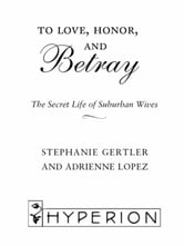 To Love, Honor, and Betray - The Secret Life of Suburban Wives ebook by Stephanie Gertler