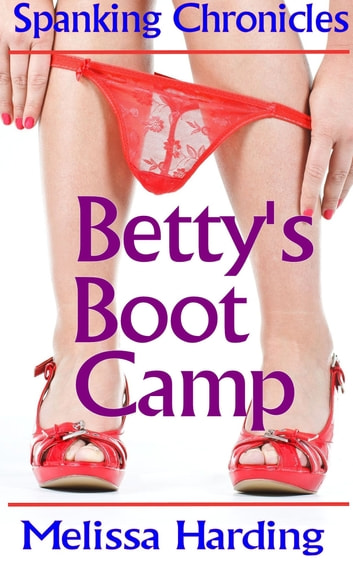 Betty's Boot Camp (Training of Betty) ebook by Melissa Harding