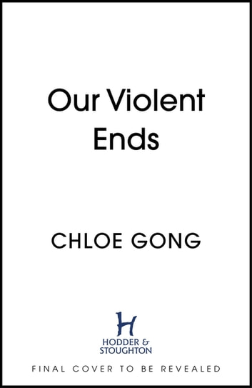 Our Violent Ends eBook by Chloe Gong | Rakuten Kobo