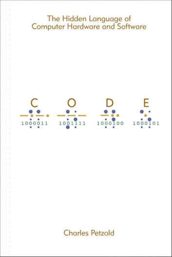 Code - The Hidden Language of Computer Hardware and Software ebook by Charles Petzold