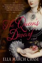 The Queen's Dwarf - A Novel ebook by Ella March Chase