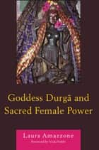 Goddess Durga and Sacred Female Power ebook by Laura Amazzone