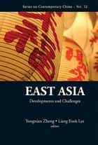 East Asia - Developments and Challenges ebook by Yongnian Zheng, Liang Fook Lye