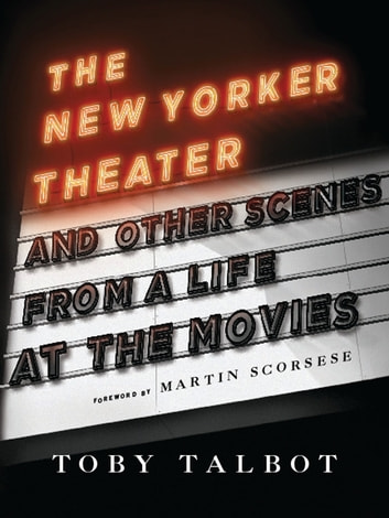 The New Yorker Theater and Other Scenes from a Life at the Movies ebook by Toby Talbot