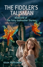 The Fiddler's Talisman: Book One of The Fairy Godmother Diaries ebook by Izolda Trakhtenberg