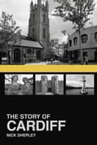 Story of Cardiff ebook by Nick Shepley