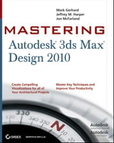 Mastering Autodesk 3ds Max Design 2010 ebook by Mark Gerhard,Jon McFarland,Jeffrey  Harper